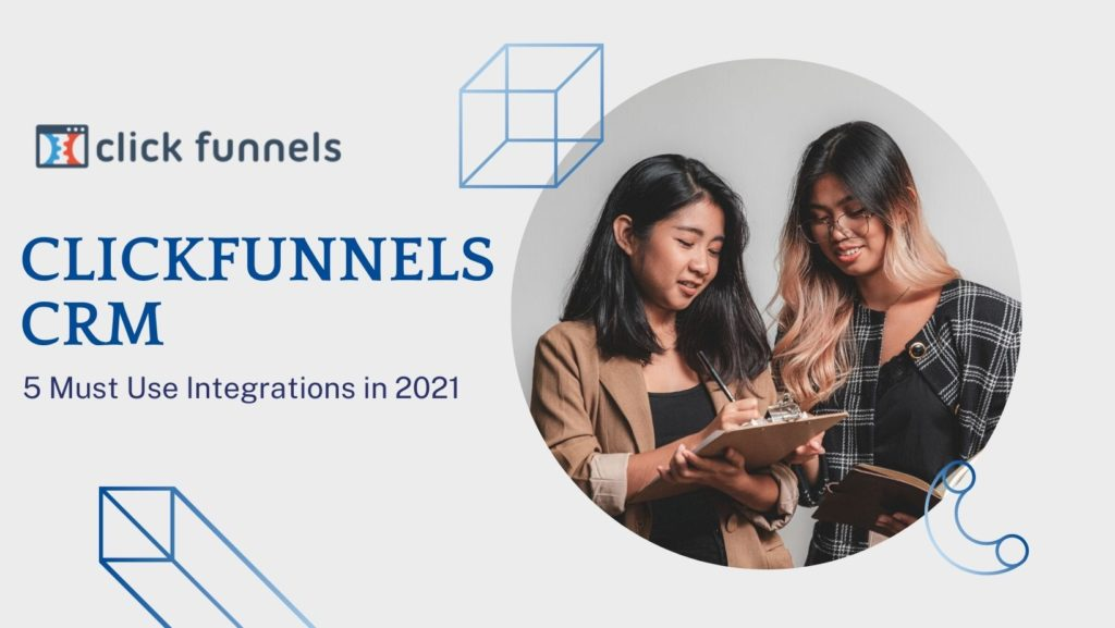 ClickFunnels CRM: 5 Must Use Integrations in 2021